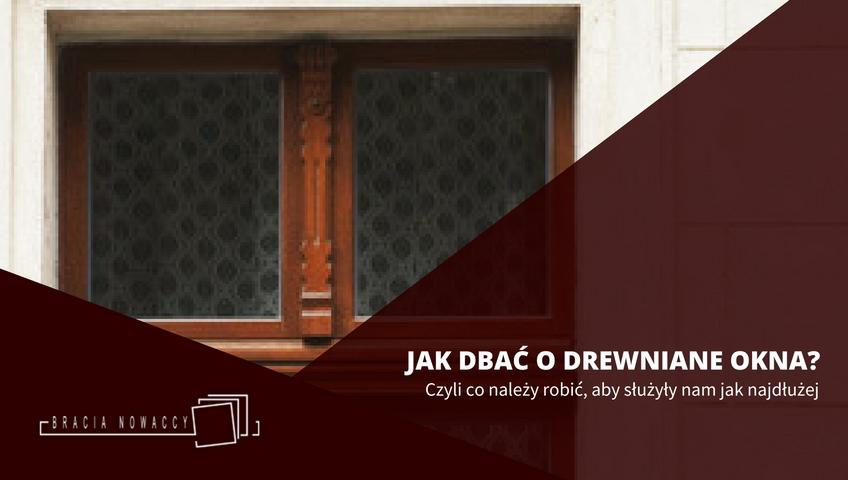 Jak dbać o okna z drewna - Poradnik