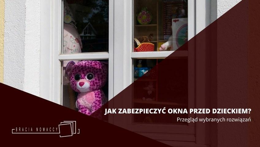 Jak zabezpieczyć okna w domu przed dziećmi