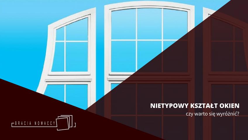 Nietypowy kształt okien do domu